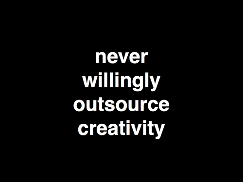 never willingly outsource creativity