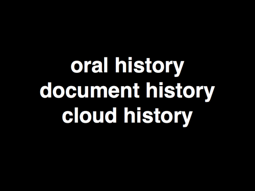 oral history, written history, cloud history