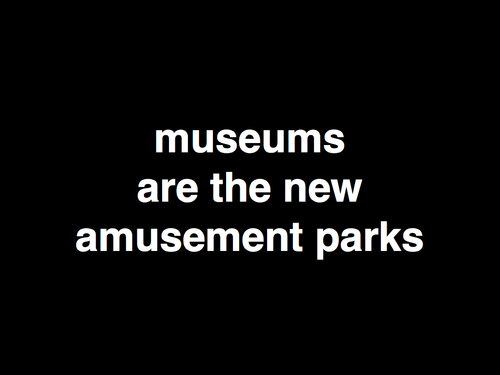 museums are the new                                                           amusement parks