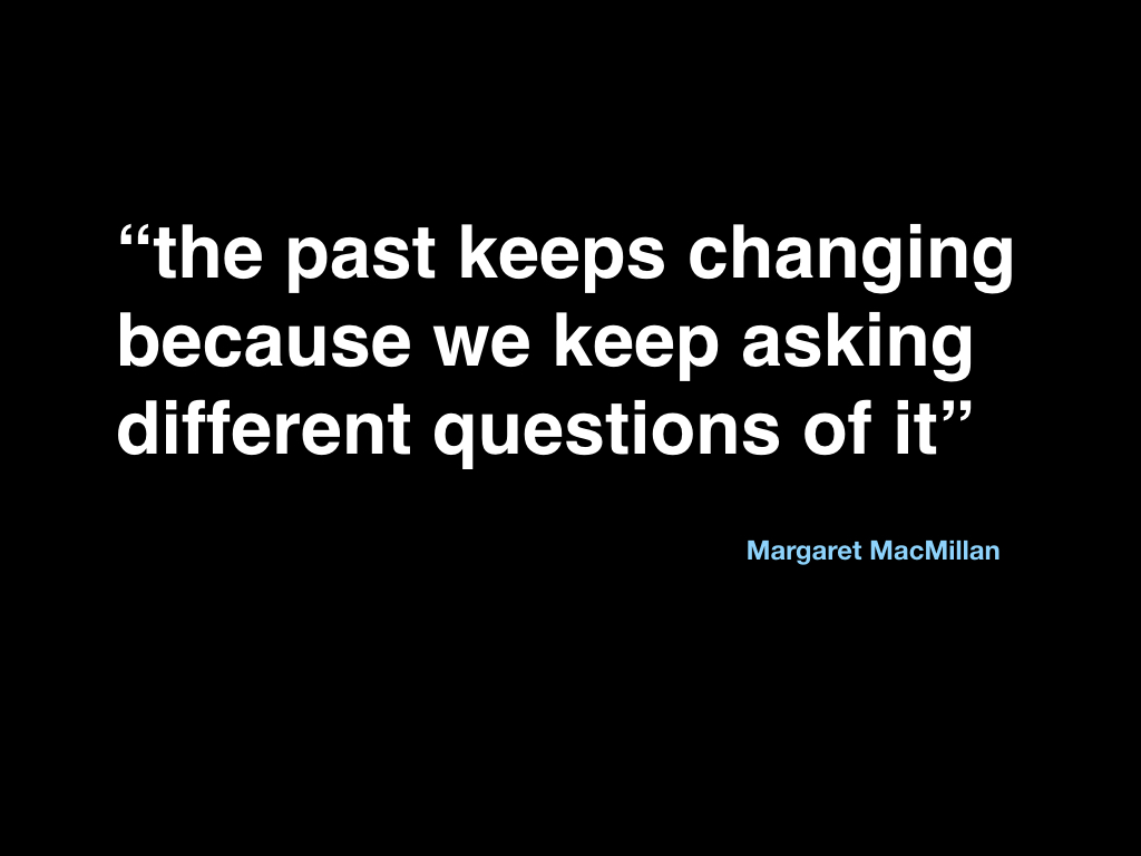 the past keeps changing because we keep asking different questions of it - margaret macmillan